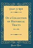 Of a Collection of Historical Tracts: 1561-1800 (Classic Reprint)