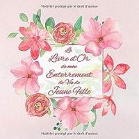 Le Livre d'or de mon Enterrement de Vie de Jeune Fille: Un beau livre d'or pour de Enterrement de Vie de Jeune Fille - 100 pages pour les félicitations écrites - Thème: cadre floral rose