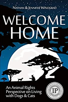 Welcome Home: An Animal Rights Perspective on Living with Dogs & Cats by [Winograd, Nathan, Winograd, Jennifer]