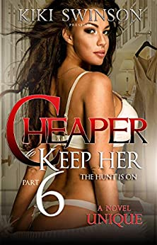 Cheaper to Keep Her part 6- The Hunt is On by [Swinson, Kiki]