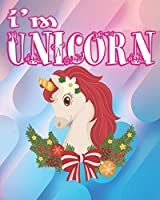i'm unicorn: The Best Christmas Stocking Stuffers Gift Idea for Girls Ages 4-8 Year Olds - Girl Gifts - Cute Unicorns Coloring Pages (Stocking Stuffer Ideas)