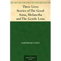 Three Lives Stories of The Good Anna, Melanctha and The Gentle Lena (English Edition)