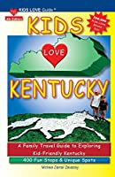 Kids Love Kentucky, 4th Edition: Your Family Travel Guide to Exploring Kid-Friendly Kentucky. 400 Fun Stops & Unique Spots (Kids Love Travel Guides)