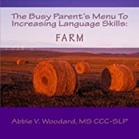 The Busy Parent's Menu to Increasing Language Skills: Farm