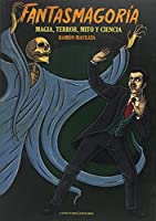 Fantasmagoría : magia, terror, mito y ciencia