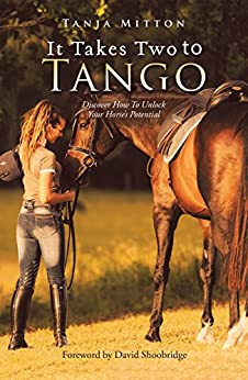 [Mitton, Tanja]のIt Takes Two to Tango: Discover How to Unlock Your Horse'S Potential (English Edition)