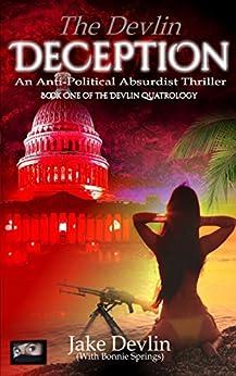 The Devlin Deception: Anti-Political Absurdist Thriller - Book One of The Devlin Quatrology by [Devlin, Jake, Springs), (with Bonnie]