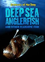 Deep-Sea Anglerfish and Other Fearsome Fish (Creatures of the Deep) by Rachel Lynette(2011-08-01)