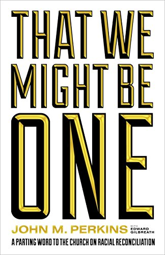 That We Might Be One: A Parting Word to the Church on Racial Reconciliation