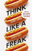 Think Like a Freak: Secrets of the Rogue Economist
