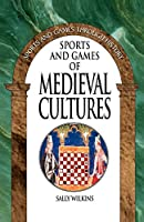 Sports and Games of Medieval Cultures (Sports and Games Through History)