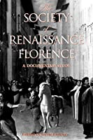 The Society of Renaissance Florence: A Documentary Study (Renaissance Society of American Reprint Texts, 8)