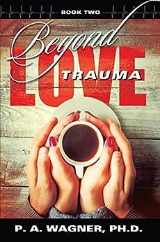 Beyond Love Trauma by [Wagner, Paul]