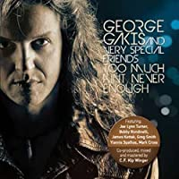 Too Much Ain't Ever Enough by George Gakis