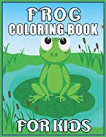 Frog Coloring Book for Kids: A Unique Frog Collection Of Coloring Pages - Cute Frog Coloring Book for Kids