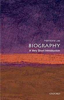 Biography: A Very Short Introduction (Very Short Introductions) by [Lee, Hermione]