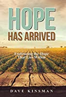 Hope Has Arrived: Embracing the Hope That Lies Within