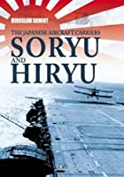The Japanese Aircraft Carriers Soryu and Hiryu (Hard Cover)