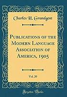 Publications of the Modern Language Association of America, 1905, Vol. 20 (Classic Reprint)