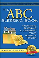 The ABC Blessing Book: Anointing, Blessing & Covering Your Home in Prayer