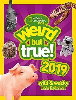 Weird But True! 2019: Wild & Wacky Facts & Photos (Weird But True) by [National Geographic Kids]