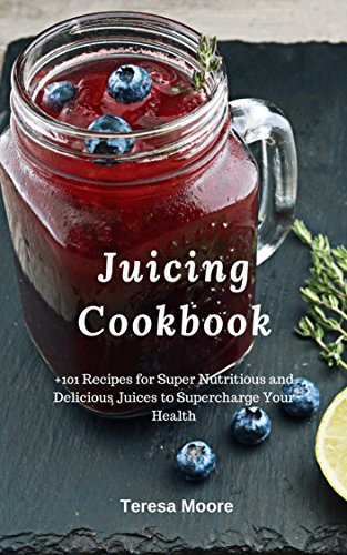 Juicing Cookbook:  +101 Recipe...