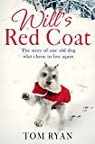 Will's Red Coat: The story of one old dog who chose to live again (English Edition)
