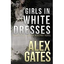 Girls In White Dresses: A Detective London McKenna Novel