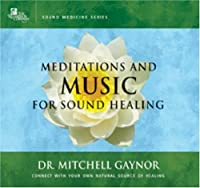 Meditations & Music for Sound Healing: A Leading Oncologist Explores the Healing Power of Sound (Sound Medicine)