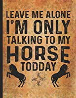 Horse Riding Lover: Leave Me Alone I Only Talk To My Horse Today & Not You Dotted Bullet Notebook Daily Journal Dot Grid Diary 8.5x11 Little cowgirl will love this gift. Horseback riding girl boy woman
