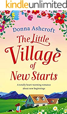 The Little Village of New Starts: A totally heartwarming romance about new beginnings