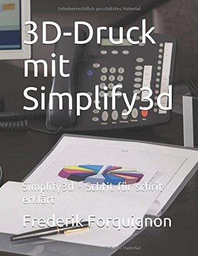 3D-Druck mit Simplify3d: Simplify3d - Schrit fuer schrit erklaert