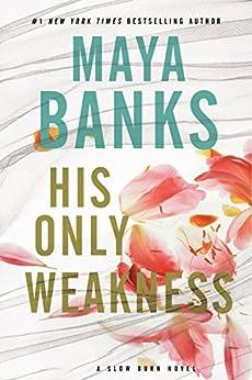 His Only Weakness: A Slow Burn Novel (Slow Burn Novels) by [Banks, Maya]