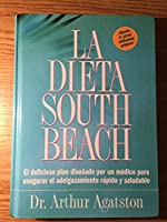 La dieta South Beach / The South Beach Diet: El delicioso plan disenado por un medico para aseguar el adelgazamiento rapido y saludable