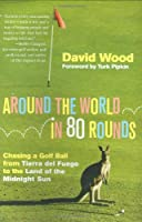 Around the World in 80 Rounds: Chasing a Golf Ball from Tierra Del Fuego to the Land of the Midnight Sun