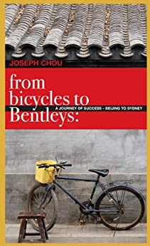 From Bicycles to Bentleys: A journey of success, from Beijing to Sydney by [Chou, Joseph]