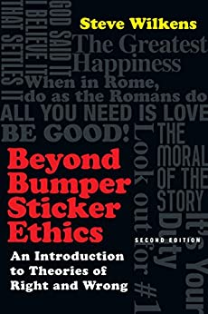 Beyond Bumper Sticker Ethics: An Introduction to Theories of Right and Wrong by [Wilkens, Steve]