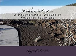 VolcaniScapes: A Photographic Tribute to Volcanic Scuplture by [Farrow, August]