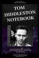 Tom Hiddleston Notebook: Great Notebook for School or as a Diary, Lined With More than 100 Pages.  Notebook that can serve as a Planner, Journal, Notes and for Drawings. (Tom Hiddleston Notebooks)