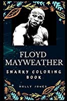 Floyd Mayweather Snarky Coloring Book: An American Professional Boxing Promoter. (Floyd Mayweather Snarky Coloring Books)
