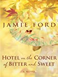 Hotel on the Corner of Bitter and Sweet (Thorndike Press Large Print Core Series)