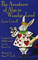 The Aventures of Alys in Wondyr Lond: Alice's Adventures in Wonderland in Middle English (Middle English Edition) by Lewis Carroll Byron W. Sewell(2013-11-01)