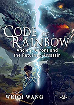 Code of Rainbow: Ancient Barons and the Returned Assassin (Book 2) by [Wang, Weiqi]