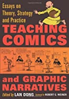 Teaching Comics and Graphic Narratives: Essays on Theory, Strategy and Practice by Lan Dong(2012-07-05)