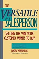 The Versatile Salesperson: Selling the Way Your Customer Wants to Buy [並行輸入品]