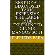 Rest of at diagnosed taxis expensive the large ride experienced ginnie mangos so it (Italian Edition)