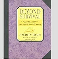 Beyond Survival: A Writing Journey for Healing Childhood Sexual Abuse
