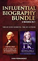 Influential Biography Bundle: 2 Books in 1: Think Like George Washington + Think Like J.K. Rowling