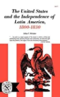 The United States and the Independence of Latin America, 1800-1830 (Norton Library (Paperback))