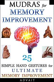 Mudras for Memory Improvement: 25 Simple Hand Gestures for Ultimate Memory Improvement (Mudra Healing Book 10) by [Advait]
